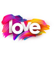 love paper poster with colorful brush strokes vector image vector image
