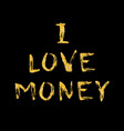 golden phrase i love money template for a vector image