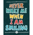 Never wake me when I am smiling vector image vector image