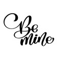 hand sketched be mine text as happy valentines day vector image