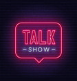 talk show neon sign on brick wall background vector image vector image