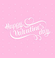 happy valentines day hand lettering february 14 vector image vector image
