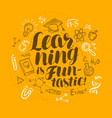 School education concept learning is fan-tastic vector image
