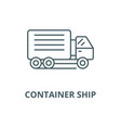 container ship line icon linear concept vector image vector image