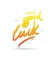 Good luck phrase for greeting cards and print vector image vector image