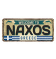 welcome to naxos vintage rusty metal sign vector image vector image