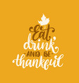 eat drink and be thankful hand lettering on vector image vector image