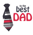 to the best dad necktie white background im vector image vector image