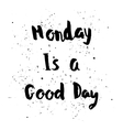 Monday is a Good day phrase vector image vector image