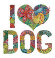 words i love dog decorative zentangle vector image vector image