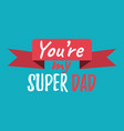 youre my super dad banner and giftcard fathers vector image vector image