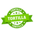 tortilla ribbon tortilla round green sign tortilla vector image vector image