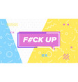fck up banner design template vector image vector image