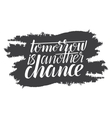 Tomorrow is another chance - creative quote on a vector image vector image