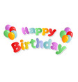 happy birthday the colored inscription with vector image vector image