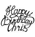 happy birthday chris name lettering vector image vector image