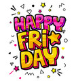 lettering happy friday week day pop art vector image