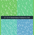 e f g h latin letter seamless patterns set vector image vector image