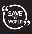 save the world lettering design vector image