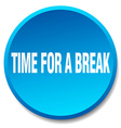 time for a break blue round flat isolated push vector image vector image