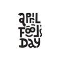 april fools day hand drawn lettering phrase vector image vector image