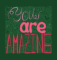hand-drawn typography poster - you are amazing vector image vector image