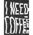 I need coffee glitch art typographic poster Glitch vector image vector image