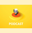 podcast isometric icon isolated on color vector image