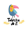 toucan do it vector image vector image