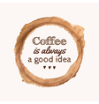 with Coffee is always a good idea phrase a vector image vector image