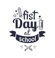 first day at school sticker isolated on white vector image vector image