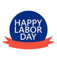 happy labor day round banner with ribbon sticker vector image