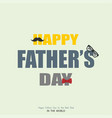 happy fathers day realistic inscription vector image vector image