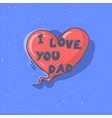 i love you dad phrase on a heart happy father s vector image
