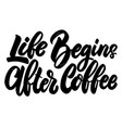 life begins after coffee lettering phrase on vector image vector image