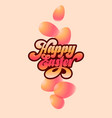 happy easter calligraphy inscription egg vector image vector image