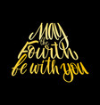 may fourth be with you holiday lettering vector image vector image
