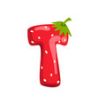 letter t of english alphabet made from ripe fresh vector image