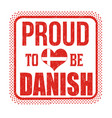 proud to be danish sign or stamp vector image vector image