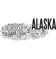 alaska cruise text word cloud concept vector image vector image