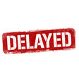 delayed sign or stamp vector image vector image