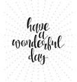 Have a wonderful day calligraphy phrase Lettering vector image vector image