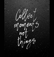 hand drawn poster - collect moments not vector image