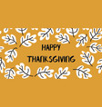happy thanksgiving text with doodle leaves vector image