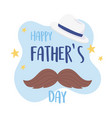 happy fathers day moustache and hat greeting card vector image