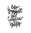 life happens but coffee helps vector image vector image