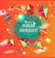 happy makar sankranti with vector image