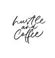 hustle and coffee modern brush calligraphy vector image