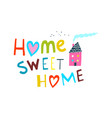 home sweet home lettering with house vector image vector image
