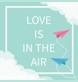 love is in the air lettering text flying origami vector image